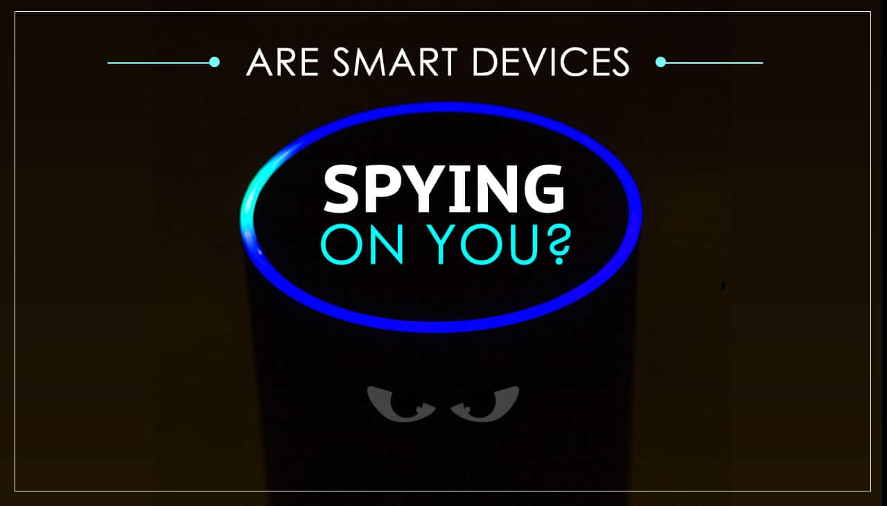 Are smart devices spying on you?