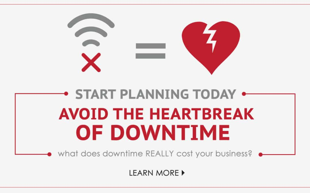 Start Planning Today and Avoid the Heartbreak of Downtime