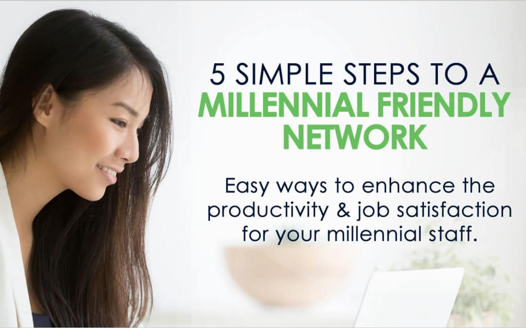 5 Simple Steps to a Millennial-Friendly Network