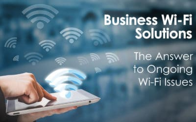Business Wi-Fi Solutions: The Answer to Ongoing Wi-Fi Issues