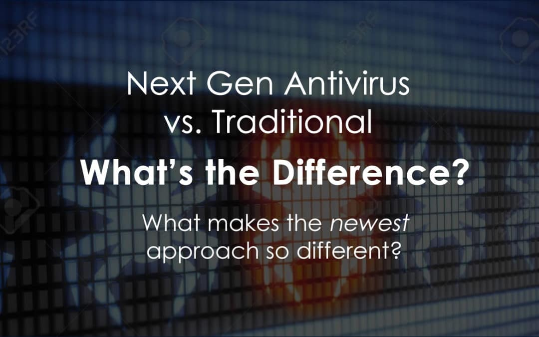 Next Gen Antivirus vs. Traditional: What's the Difference?