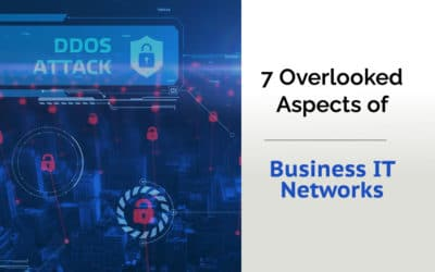 7 Overlooked Aspects of Business IT Networks